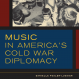 "Book cover, ""Music in America's Cold War Diplomacy"""